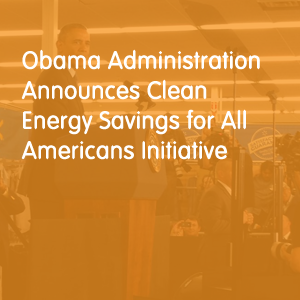 "President Obama Announces ""Clean Energy Savings for All Initiative"""